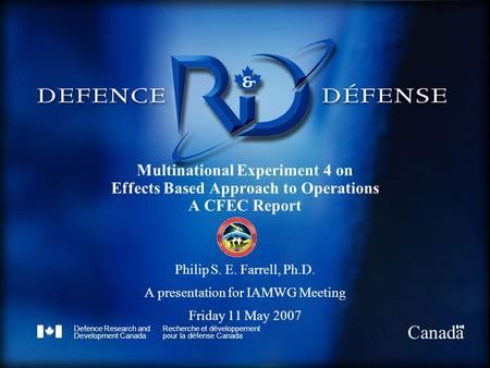 Defence Research and Development Canada Recherche et développement pour la défense Canada Canada Multinational Experiment 4 on Effects Based Approach to.