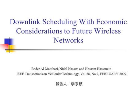Downlink Scheduling With Economic Considerations to Future Wireless Networks Bader Al-Manthari, Nidal Nasser, and Hossam Hassanein IEEE Transactions on.
