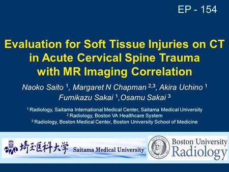 Evaluation for Soft Tissue Injuries on CT in Acute Cervical Spine Trauma with MR Imaging Correlation Naoko Saito 1, Margaret N Chapman 2,3, Akira Uchino.