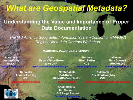 What are Geospatial Metadata? Understanding the Value and Importance of Proper Data Documentation <strong>MAGIC</strong> State Project leads and POC's: Arkansas Iowa Kansas.