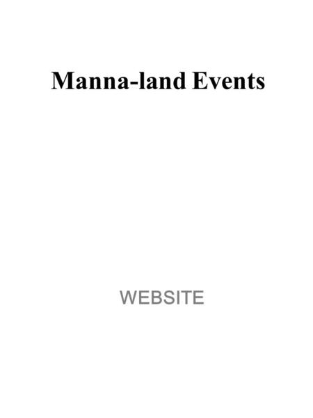 WEBSITE Manna-land Events. Welcome Welcome to Mannaland Events, Your one-stop shop for all kinds of events' solution. From the small indoor gathering.