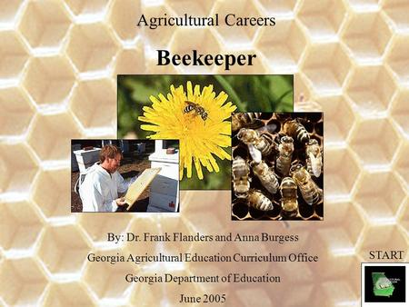Agricultural Careers Beekeeper By: Dr. Frank Flanders and Anna Burgess Georgia Agricultural Education Curriculum Office Georgia Department of Education.