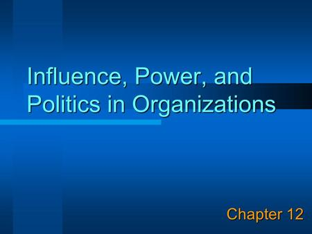 Influence, Power, and Politics in Organizations