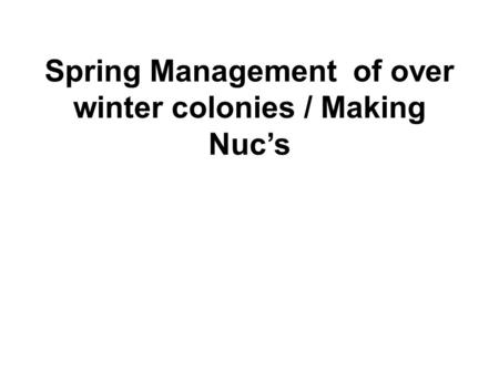 Spring Management of over winter colonies / Making Nuc's.