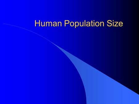 Human Population Size. Questions for Today: What are the Major Factors that affect Human Population Size? How are fertility rates analyzed? What are the.