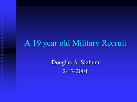 A 19 year old Military Recruit Douglas A. Stahura 2/17/2001.