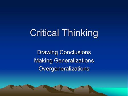 Critical Thinking Drawing Conclusions Making Generalizations Overgeneralizations.