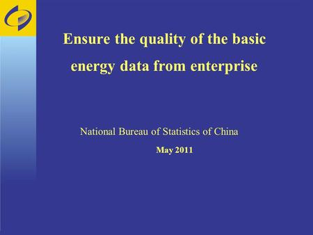 Ensure the quality of the basic energy data from enterprise National Bureau of Statistics of China May 2011.