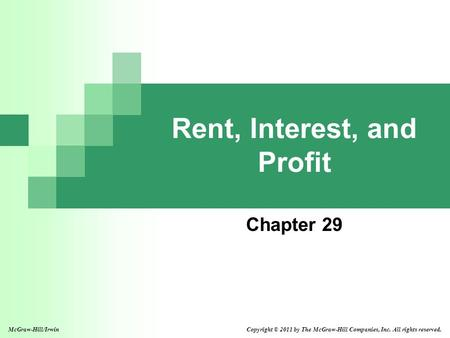 Rent, Interest, and Profit Chapter 29 McGraw-Hill/Irwin Copyright © 2011 by The McGraw-Hill Companies, Inc. All rights reserved.