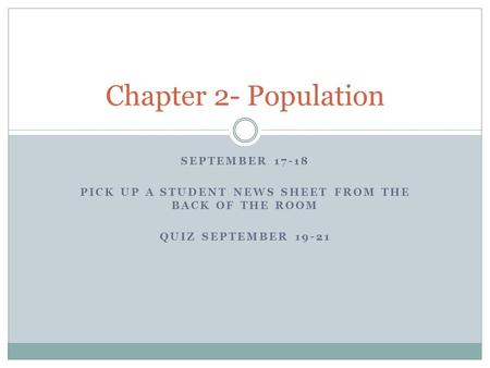 SEPTEMBER 17-18 PICK UP A STUDENT NEWS SHEET FROM THE BACK OF THE ROOM QUIZ SEPTEMBER 19-21 Chapter 2- Population.