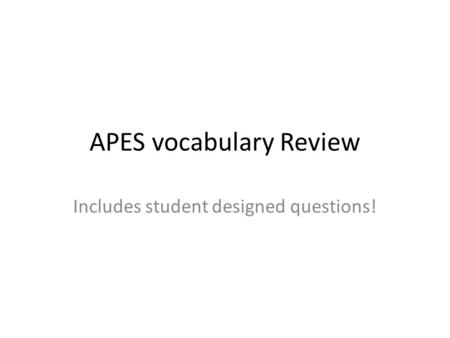 APES vocabulary Review Includes student designed questions!