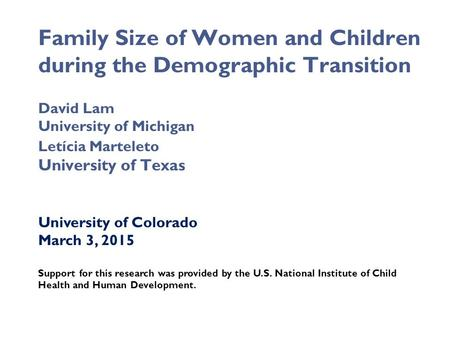 University of Colorado March 3, 2015 Support for this research was provided by the U.S. National Institute of Child Health and Human Development. Family.