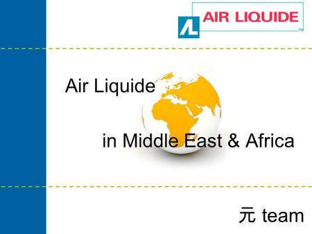 Air Liquide in Middle East & Africa 元 team. Facts & figures Middle East Africa Establishment strategy.