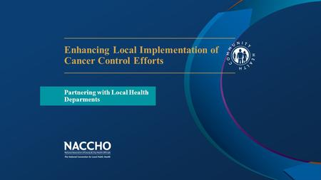 Enhancing Local Implementation of Cancer Control Efforts Partnering with Local Health Deparments.