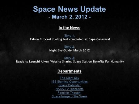 Space News Update - March 2, 2012 - In the News Story 1: Story 1: Falcon 9 rocket fueling test completed at Cape Canaveral Story 2: Story 2: Night Sky.