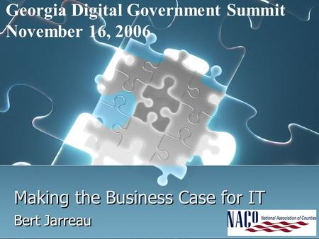 Georgia Digital Government Summit November 16, 2006 Making the Business Case for IT Bert Jarreau.