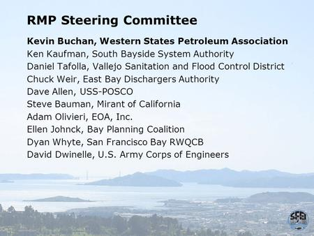 RMP Steering Committee Kevin Buchan, Western States Petroleum Association Ken Kaufman, South Bayside System Authority Daniel Tafolla, Vallejo Sanitation.