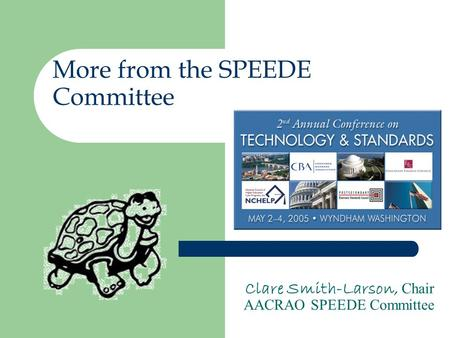 More from the SPEEDE Committee Clare Smith-Larson, Chair AACRAO SPEEDE Committee.