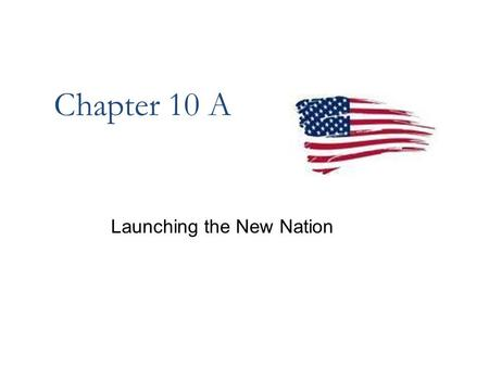 "Chapter 10 A Launching the New Nation. P ROBLEMS WITH THE ""N EW N ATION "" _________________________ Central Authority – __________________ (King George."