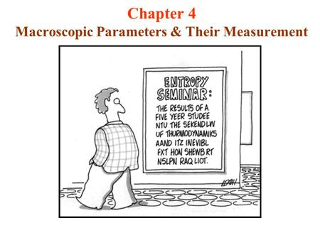 Chapter 4 Macroscopic Parameters & Their Measurement.
