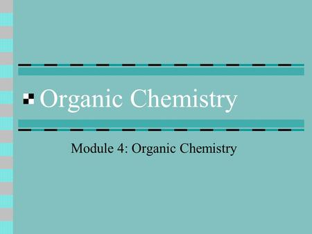 Organic Chemistry Module 4: Organic Chemistry. All organic compounds are made with carbon Carbon has 4 electrons available for bonding in its outer energy.