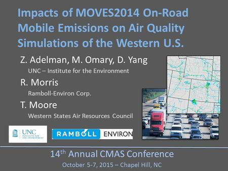 Impacts of MOVES2014 On-Road Mobile Emissions on Air Quality Simulations of the Western U.S. Z. Adelman, M. Omary, D. Yang UNC – Institute for the Environment.