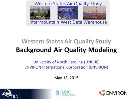 Western States Air Quality Study Background Air Quality Modeling University of North Carolina (UNC-IE) ENVIRON International Corporation (ENVIRON) May.