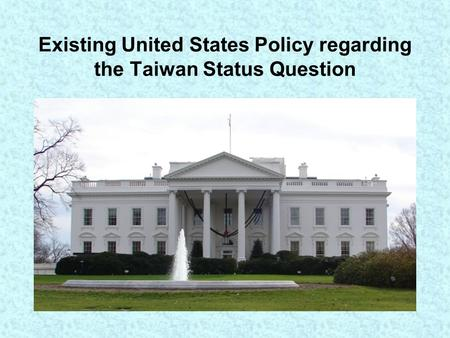 Existing United States Policy regarding the Taiwan Status Question.