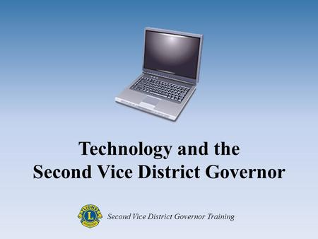 Technology and the Second Vice District Governor Second Vice District Governor Training.