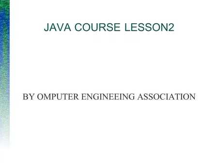 JAVA COURSE LESSON2 BY OMPUTER ENGINEEING ASSOCIATION.