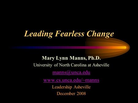 Leading Fearless Change Mary Lynn Manns, Ph.D. University of North Carolina at Asheville  Leadership Asheville December.