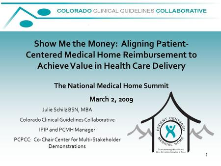 1 Show Me the Money: Aligning Patient- Centered Medical Home Reimbursement to Achieve Value in Health Care Delivery The National Medical Home Summit March.