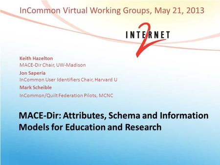 MACE-Dir: Attributes, Schema and Information Models for Education and Research InCommon Virtual Working Groups, May 21, 2013 Keith Hazelton MACE-Dir Chair,