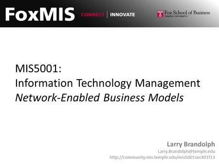 MIS5001: Information Technology Management Network-Enabled Business Models Larry Brandolph