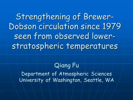 Strengthening of Brewer- Dobson circulation since 1979 seen from observed lower- stratospheric temperatures Qiang Fu Department of Atmospheric Sciences.
