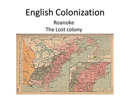 Roanoke The Lost colony English Colonization. England settled 100 years later due to problems within their own country. Catholic to Anglican (Church of.