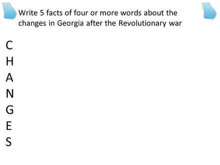 Write 5 facts of four or more words about the changes in Georgia after the Revolutionary war CHANGESCHANGES.