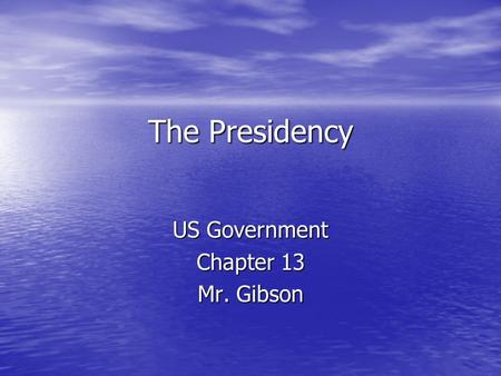 The Presidency US Government Chapter 13 Mr. Gibson.