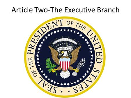 Article Two-The Executive Branch. Democratic Candidates Barack Obama-46 years old-4 years Senator-Illinois Joe Biden-65 years old-36 years Senator-Delaware.