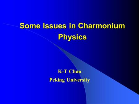 Some Issues in Charmonium Physics Some Issues in Charmonium Physics K-T Chao Peking University.