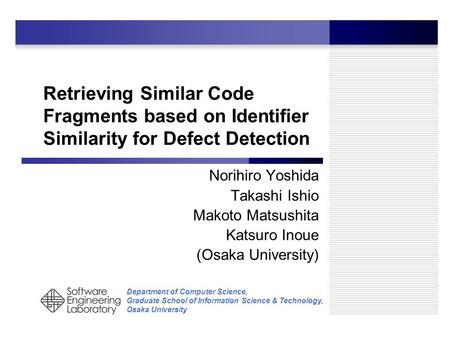Department of Computer Science, Graduate School of Information Science & Technology, Osaka University Retrieving Similar Code Fragments based on Identifier.