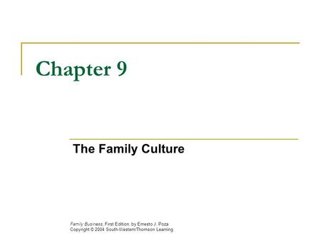 Chapter 9 The Family Culture Family Business, First Edition, by Ernesto J. Poza Copyright © 2004 South-Western/Thomson Learning.
