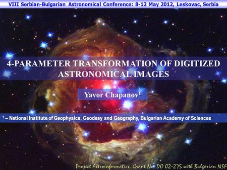 4-PARAMETER TRANSFORMATION OF DIGITIZED ASTRONOMICAL IMAGES Yavor Chapanov 1 1 – National Institute of Geophysics, Geodesy and Geography, Bulgarian Academy.