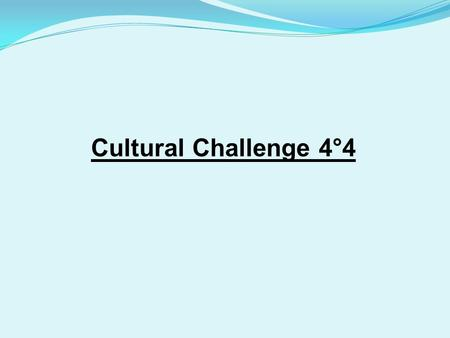 Cultural Challenge 4°4. HISTORY 1- What is the date of French Revolution? 2- Which country did France fought during the 100 years war? 3- Who reigned.