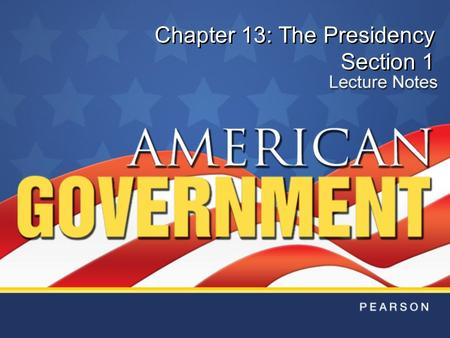 Chapter 13: The Presidency Section 1. Copyright © Pearson Education, Inc.Slide 2 Chapter 13, Section 1 Introduction The President's roles include: –Chief.