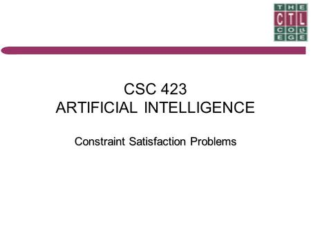 CSC 423 ARTIFICIAL INTELLIGENCE Constraint Satisfaction Problems.