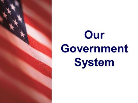 Our Government System. Do you remember that a system is a group of parts that work together to perform a function or job? Our country has a system that.