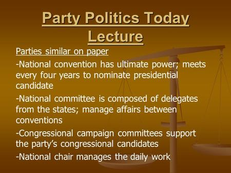 Party Politics Today Lecture Parties similar on paper -National convention has ultimate power; meets every four years to nominate presidential candidate.