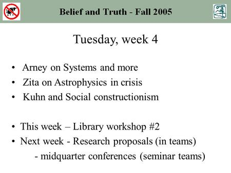Tuesday, week 4 Arney on Systems and more Zita on Astrophysics in crisis Kuhn and Social constructionism This week – Library workshop #2 Next week - Research.