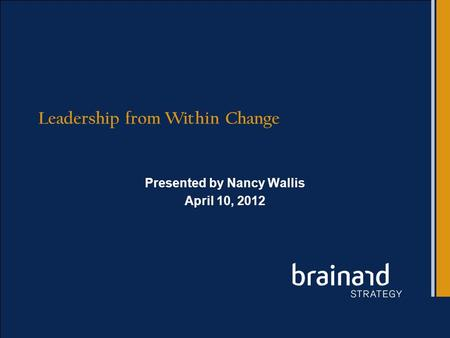 Leadership from Within Change Presented by Nancy Wallis April 10, 2012.